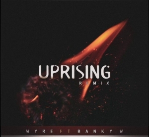 Wyre Ft. Banky W - Uprising (Remix)