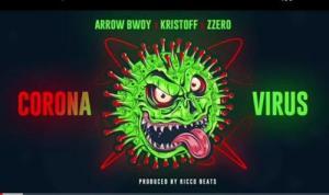 Arrow Bwoy – Corona Virus Ft. Kristoff x Zzero Sufuri