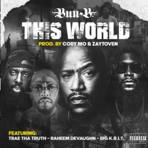 Bun B & Trae Tha Truth – This World Ft. Raheem DeVaughn & Big K.R.I.T.