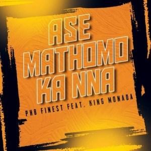 PHB Finest – Ase Mathomo ft. King Monada (Video)