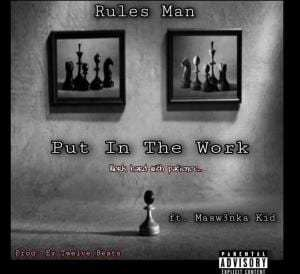 Rules Man – Put In The Work Ft. Maswenka Kid