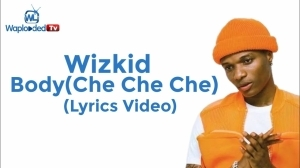 Wizkid - Body Che Che Che (LYRICS VIDEO)