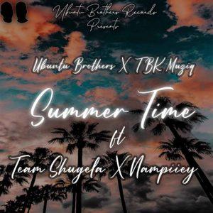 Ubuntu Brothers & TBK Musiq – Summer Time Ft. Team Shugela & Nampiiey