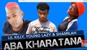 Lil Killy x Young Lazy & Shamila – Aba Kharatana (Original)