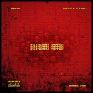 Jheezy – Instagram Rapper (Kabex Diss) ft. Kudos Alujoonu