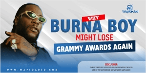 Why Burna Boy Might Lose Grammy Award Again [A MUST READ]