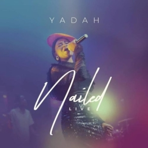 Yadah – Nailed