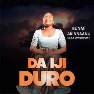 Da Iji Duro - Bunmi Akinnaanu Adeoye