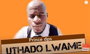 Prince DPS – Uthado Lwame