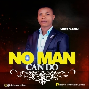 Chris Flames – No Man Can Do