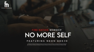 Fire Nation Worship – No More Self ft Neon Adejo (Video)
