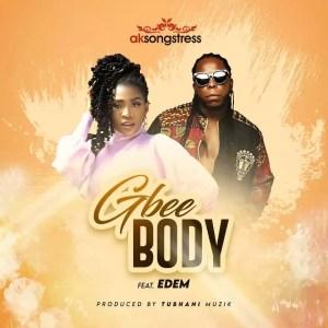 AK Songstress – Gbee Body ft.  Edem (Prod. By Tubhani Muzik)