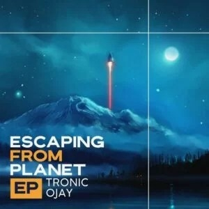 Tronic & Ojay – Escaping From Planet (EP)