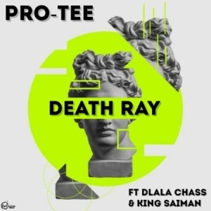 Pro Tee- Death Ray ft. Dlala Chass & King Saiman