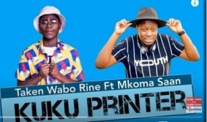 Taken Wabo Rinee – Kuku Printer Ft. Mkoma Saan
