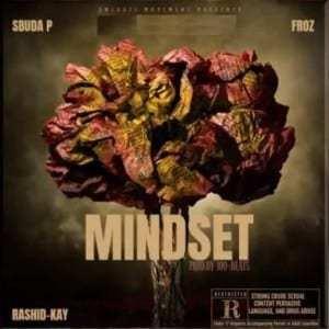 Sbuda P – Mindset ft. Rashid Kay & Froz