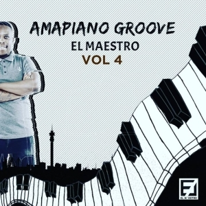 El Maestro – Amapiano Groove Vol 4 Mix