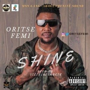 Oritse Femi – Shine (Prod. by ViceBeatzMaker)