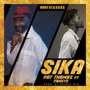 Pat Thomas – Sika ft Fameye (Prod by Bassey Mix)