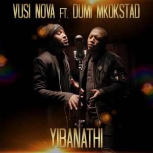 Vusi Nova – Yibanathi ft. Dumi Mkokstad