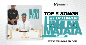 "Top 5 Songs in Dotman ""Hakuna Matata"" Album"