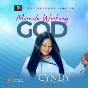 Cyndy Amaefule – Miracle Working God (Video)