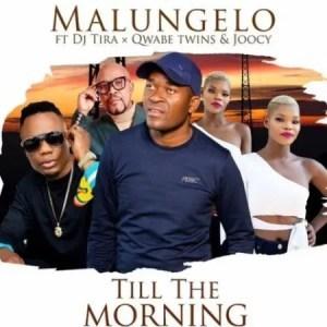 Malungelo – Till The Morning ft. DJ Tira, Q Twins & Joocy