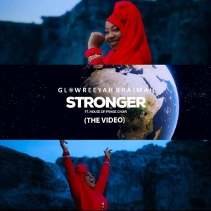 Glowreeyah Braimah – Stronger ft. House Of Praise Choir (Video)