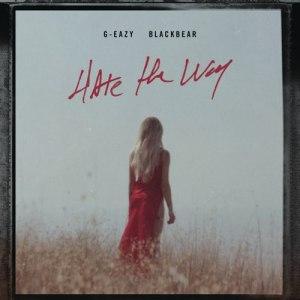 G-Eazy Ft. Blackbear – Hate the Way