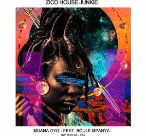 Zico House Junkie – Muana Oyo Ft. Boule Mpanya