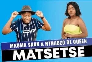 Mkoma Saan – Matsetse Feat. Nthabzo De Queen (Original)