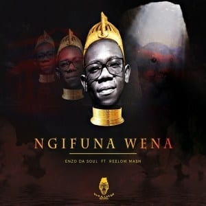 Enzo Da Soul – Ngifuna Wena Ft. Reelow Mash