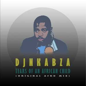 DJ Nkabza – Tears Of An African Child