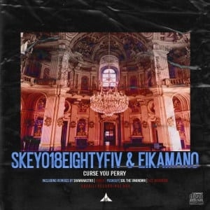 Skeyo18eightyFiv, EikaMano – Curse You Perry (Sol The Unknown Remix Mix)