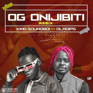 King Soundboi ft Oladips – OG Onijibiti Remix