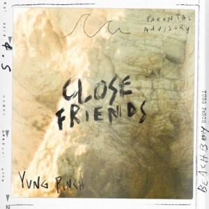 Yung Pinch - CLOSE FRIENDS