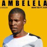 Man Tee – Bambelela Ft Survivor