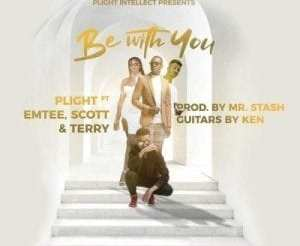 Plight – Be With You ft Emtee, Scott & Terry