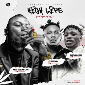 Mr Gbafun ft. Otega x Davolee – High Life (Remix)