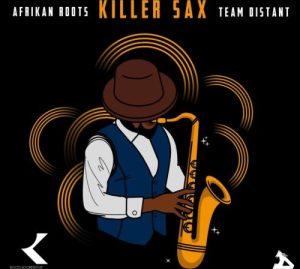 Afrikan Roots – Killer Sax ft. Team Distant