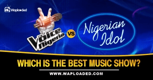 The Voice Nigeria VS Nigerian Idol, Which Is The Best Music Show?