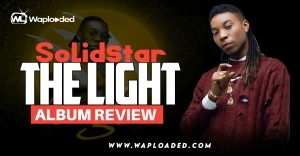 "ALBUM REVIEW: Solidstar - ""The Light"""