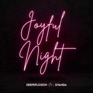 Deepxplosion – Joyful Night ft Siyanda