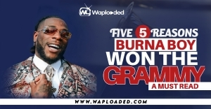 Five (5) Reasons Burna Boy Won The Grammy - [A MUST READ]