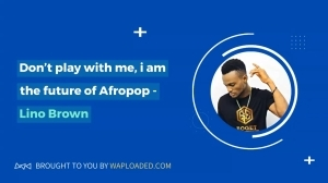 Don't play with me, i am the future of Afropop - Lino Brown