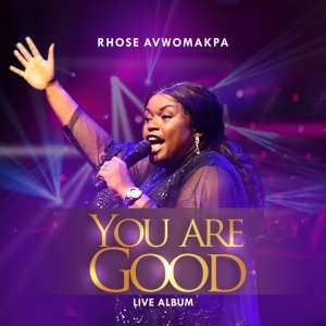 Rhose Avwomakpa – You Are Good (Live) ft. Osene Ighodaro