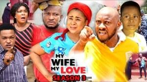 My Wife My Love Season 3 (2020 Nollywood Movie)
