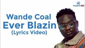 Wande Coal - Ever Blazin (Lyrics Video)