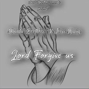Ubuntu Brothers Ft. Jovis Musiq – Lord Forgive Us