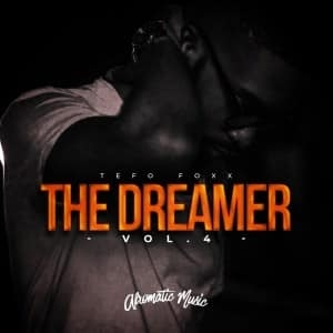 Tefo Foxx – The Dreamer, Vol. 4